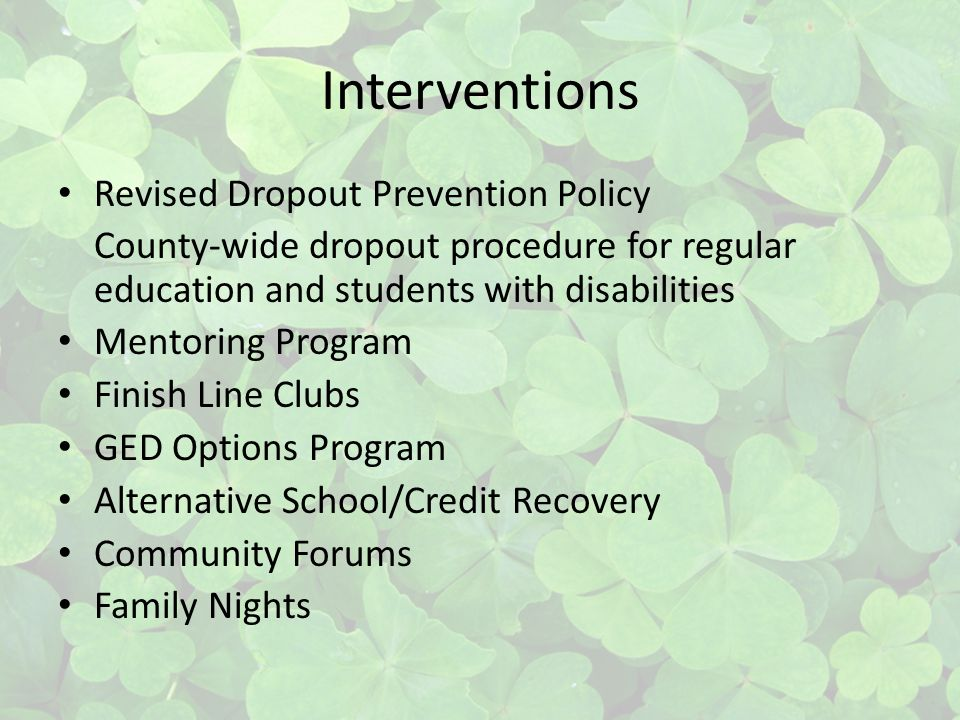 Interventions Revised Dropout Prevention Policy County-wide dropout procedure for regular education and students with disabilities Mentoring Program F