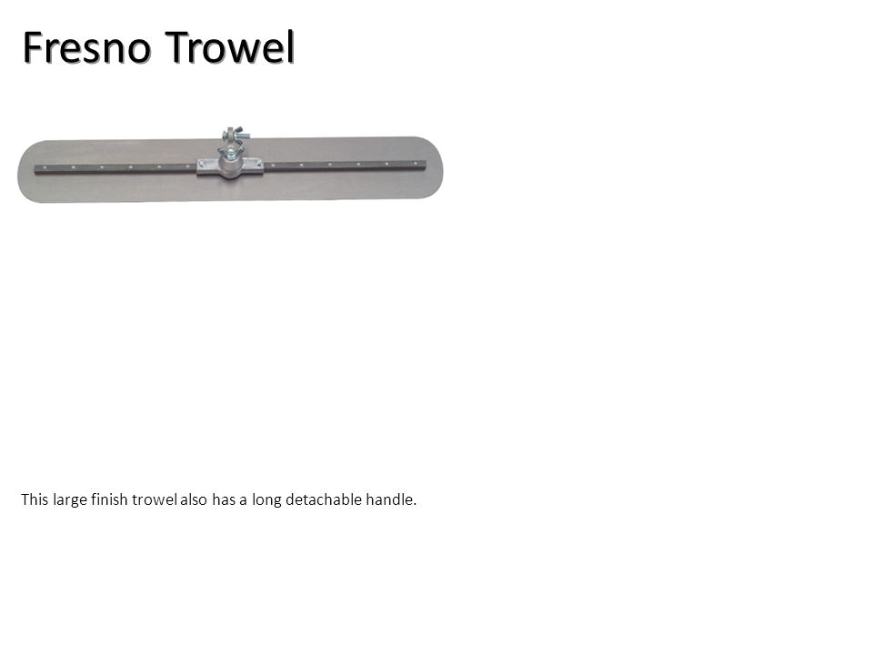 Fresno Trowel This large finish trowel also has a long detachable handle.