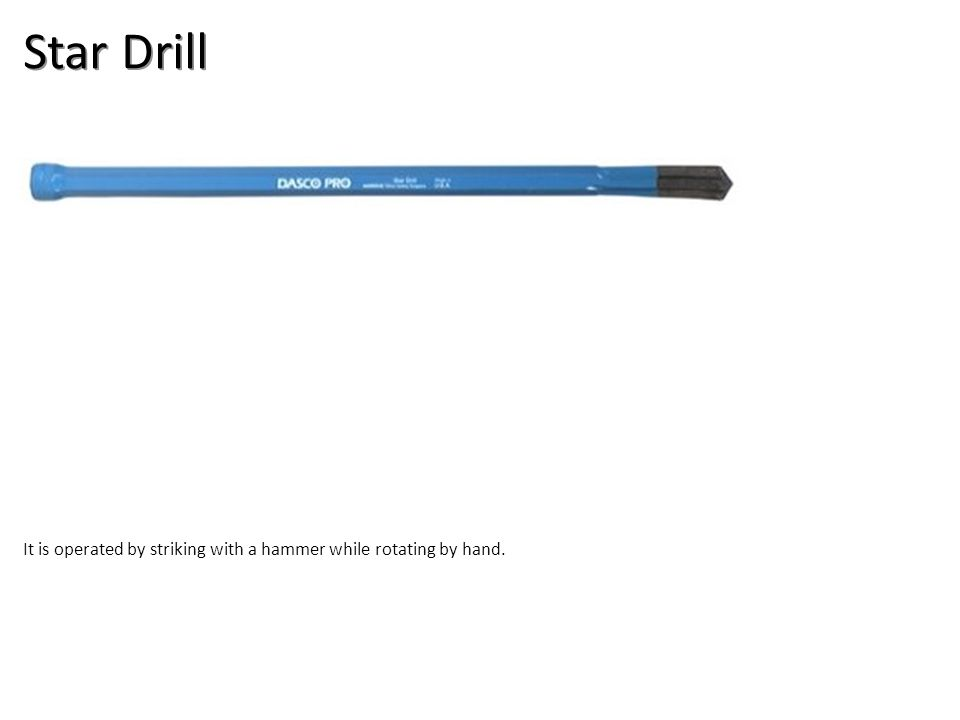 Star Drill It is operated by striking with a hammer while rotating by hand.