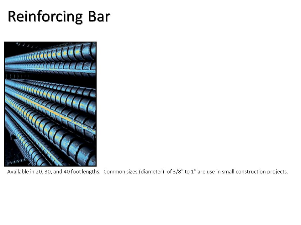 Reinforcing Bar Available in 20, 30, and 40 foot lengths.