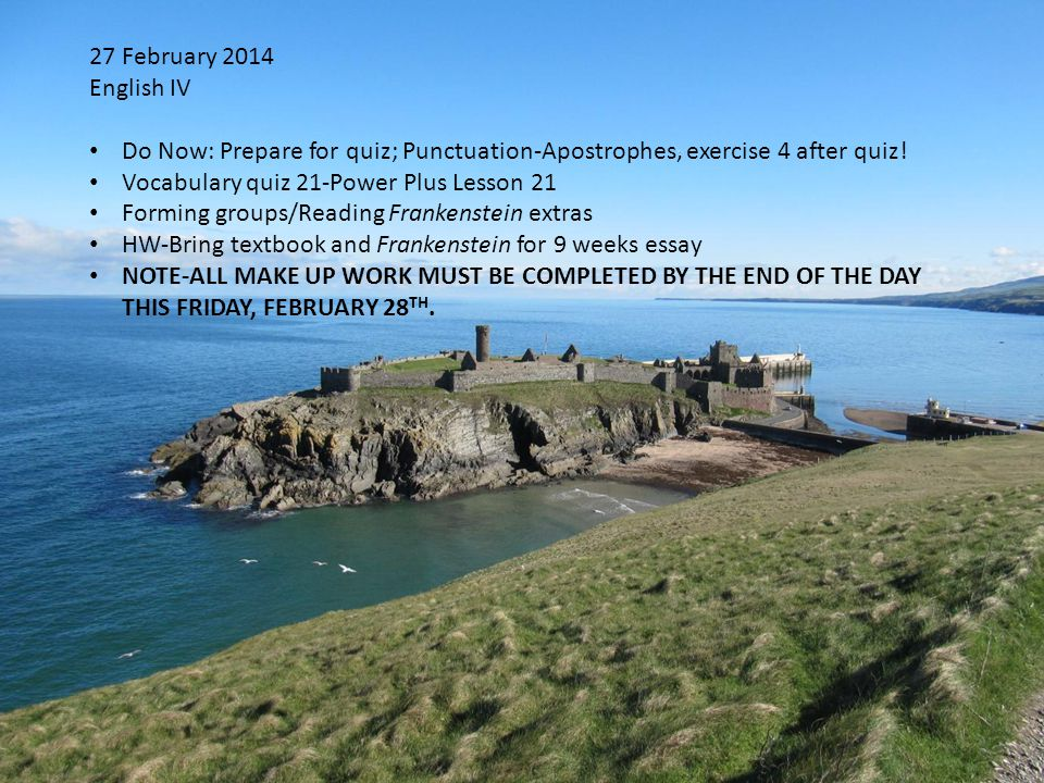27 February 2014 English IV Do Now: Prepare for quiz; Punctuation-Apostrophes, exercise 4 after quiz.