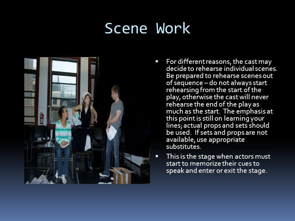 Scene Work For different reasons, the cast may decide to rehearse individual scenes.