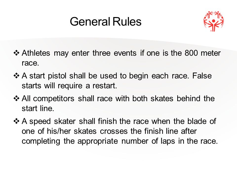 General Rules Athletes may enter three events if one is the 800 meter race. A start pistol shall be used to begin each race. False starts will require