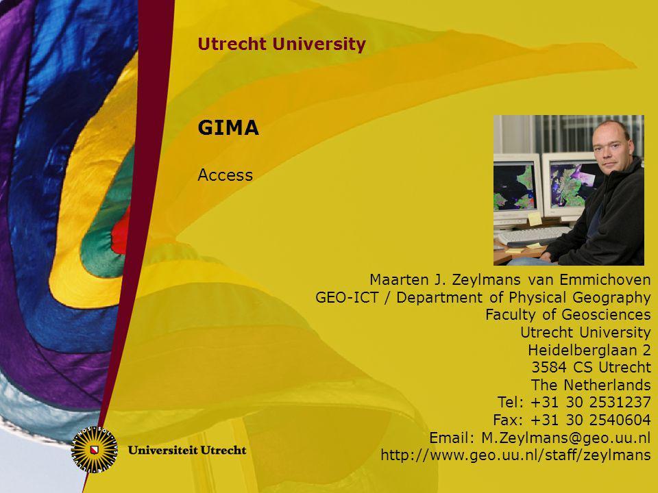 Utrecht University GIMA Access Maarten J. Zeylmans van Emmichoven GEO-ICT / Department of Physical Geography Faculty of Geosciences Utrecht University
