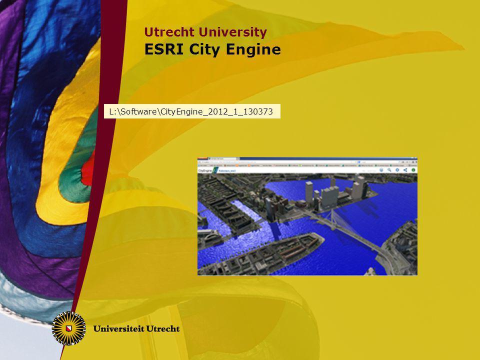 Utrecht University ESRI City Engine L:\Software\CityEngine_2012_1_130373