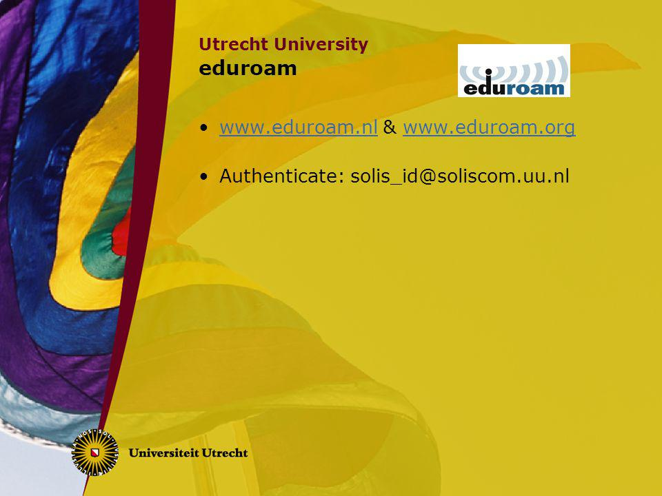 Utrecht University eduroam www.eduroam.nl & www.eduroam.orgwww.eduroam.nlwww.eduroam.org Authenticate: solis_id@soliscom.uu.nl