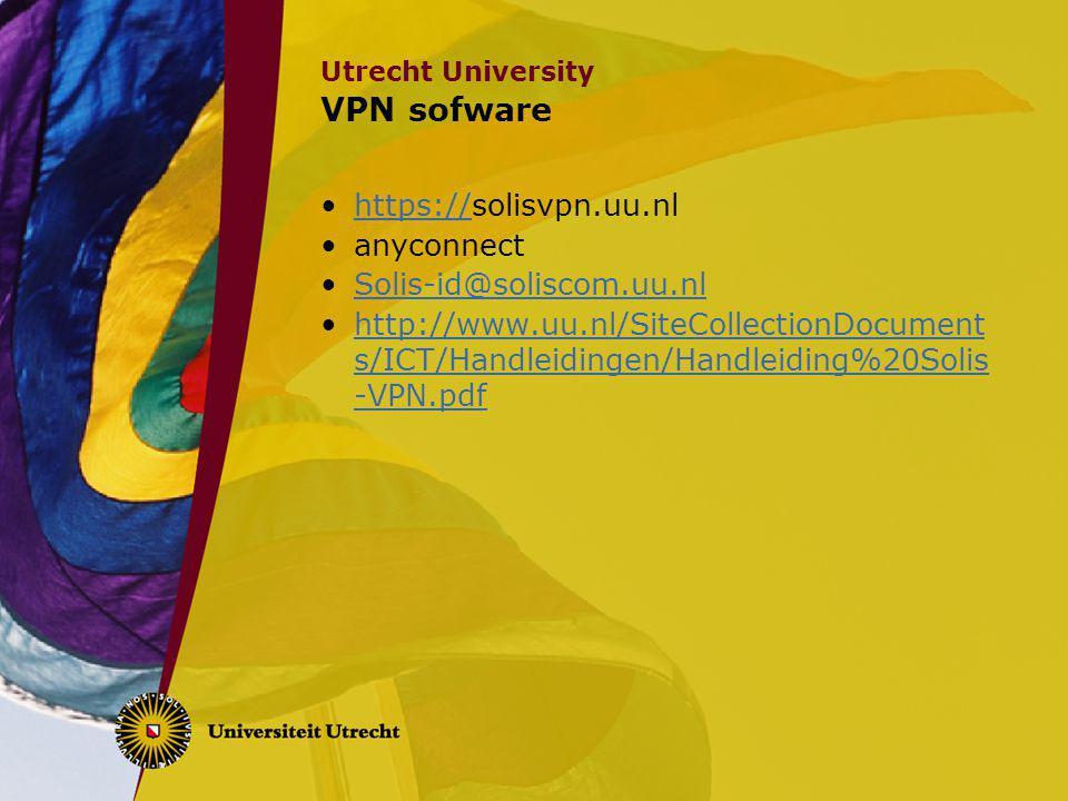 Utrecht University VPN sofware https://solisvpn.uu.nlhttps:// anyconnect Solis-id@soliscom.uu.nl http://www.uu.nl/SiteCollectionDocument s/ICT/Handlei