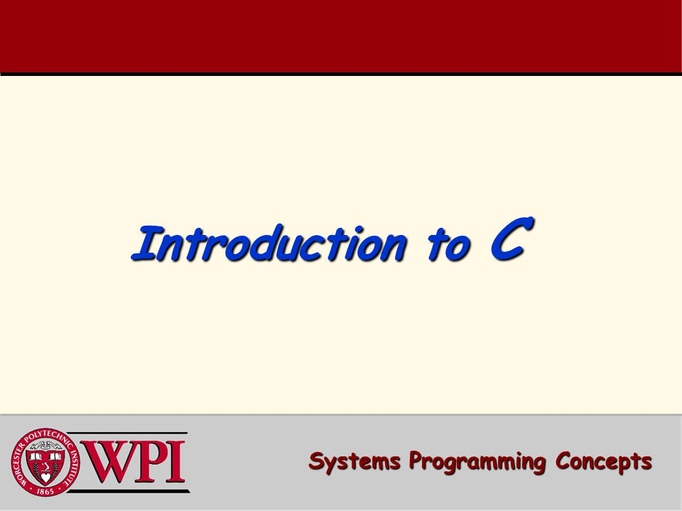 Introduction to C A simple C Program A simple C Program –Variable Declarations –printf ( ) Compiling and Running a C Program Compiling and Running a C Program Sizeof Program Sizeof Program –#include What is True in C.