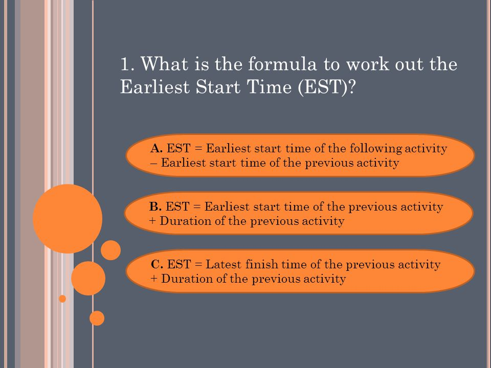 1. What is the formula to work out the Earliest Start Time (EST).