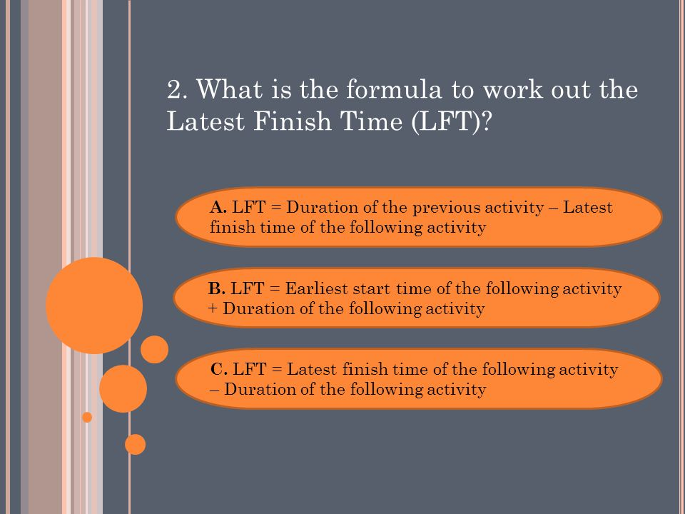 2. What is the formula to work out the Latest Finish Time (LFT).