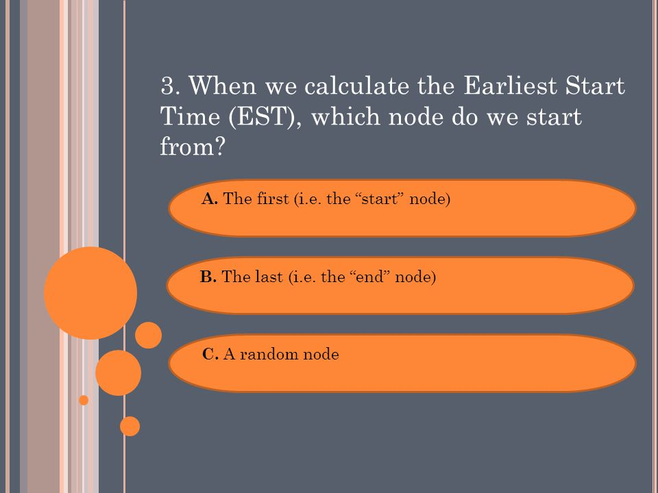 3. When we calculate the Earliest Start Time (EST), which node do we start from.