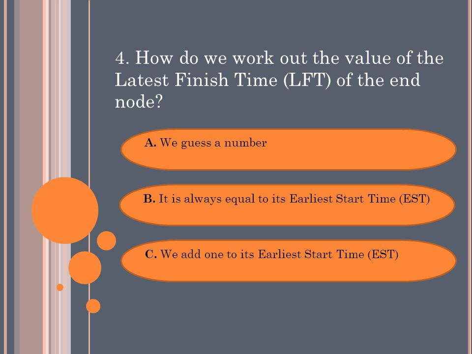4. How do we work out the value of the Latest Finish Time (LFT) of the end node.