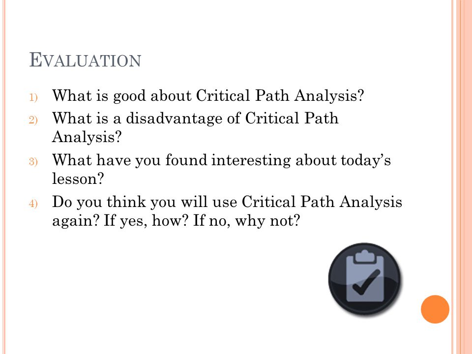 E VALUATION 1) What is good about Critical Path Analysis.