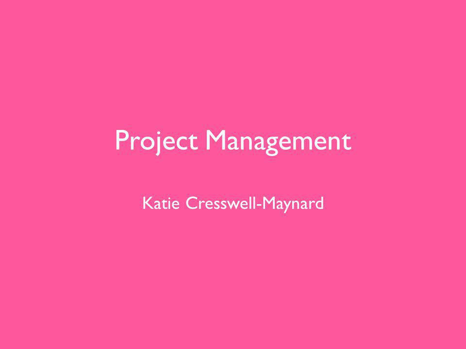 Project Management Katie Cresswell-Maynard