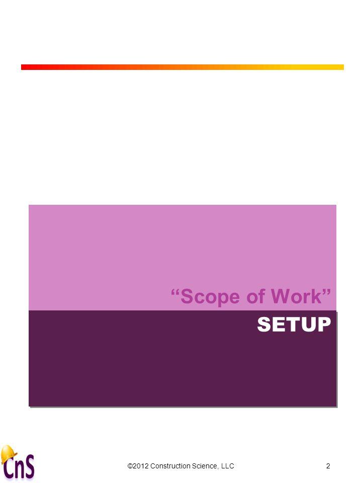 SETUP Scope of Work ©2012 Construction Science, LLC2