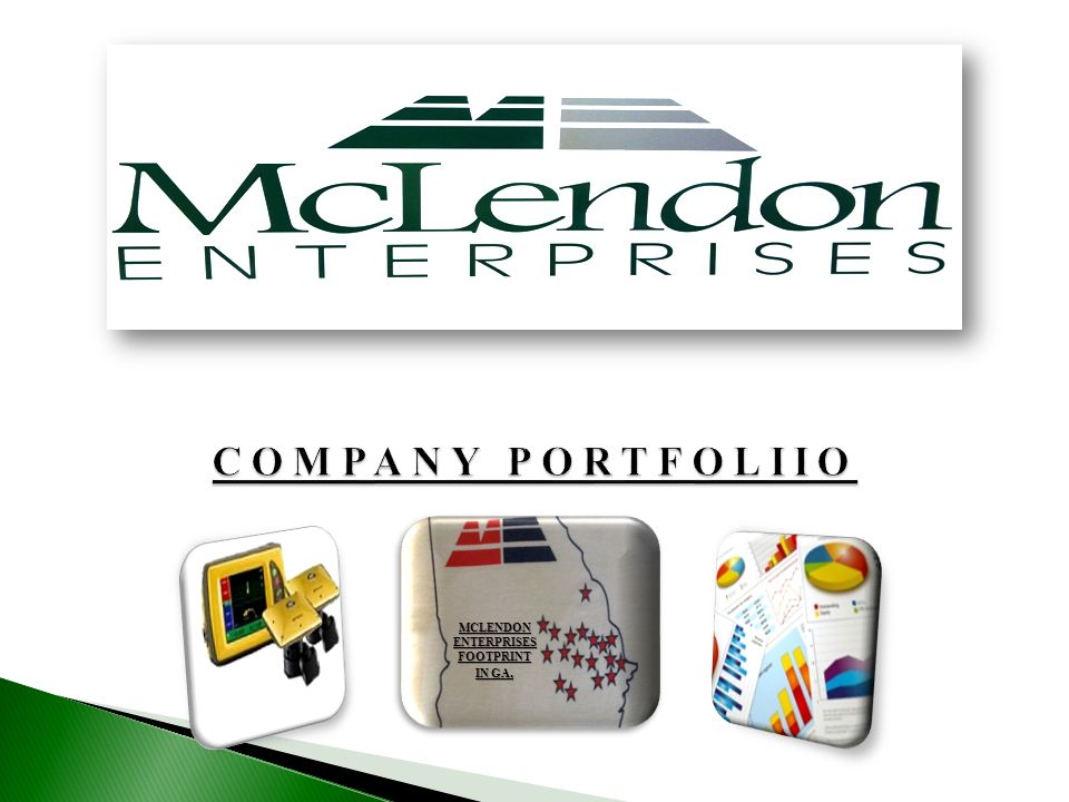 CURRENT PROJECTS AS OF AUGUST 1, 2013 MCLENDON ENTERPRISES INC. FOOTPRINT IN GA.