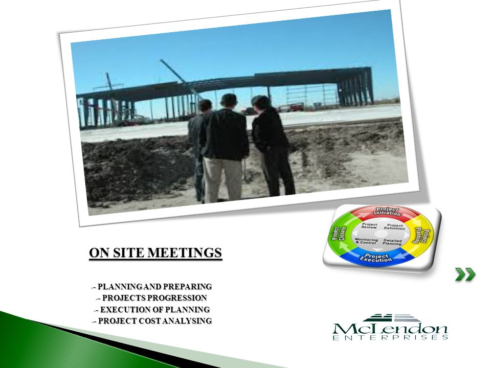 - - PLANNING AND PREPARING - - PROJECTS PROGRESSION - - EXECUTION OF PLANNING - - PROJECT COST ANALYSING ON SITE MEETINGS
