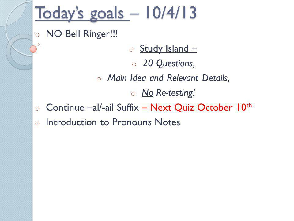 Todays goals – 10/3/13 o Bell Ringer #24 o Bearstone Test – SAR Time/Conferencing Until Everyone Finishes o Start –al/-ail Suffix – Next Quiz October