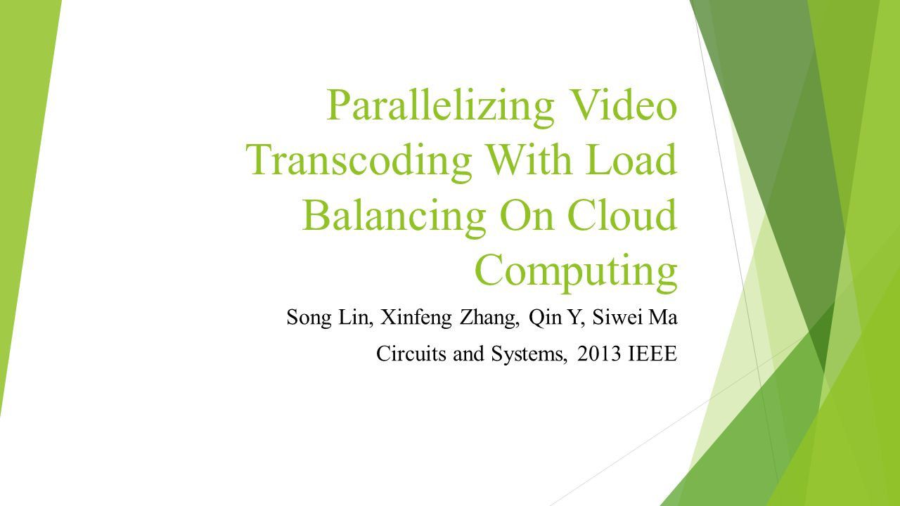 Parallelizing Video Transcoding With Load Balancing On Cloud Computing Song Lin, Xinfeng Zhang, Qin Y, Siwei Ma Circuits and Systems, 2013 IEEE