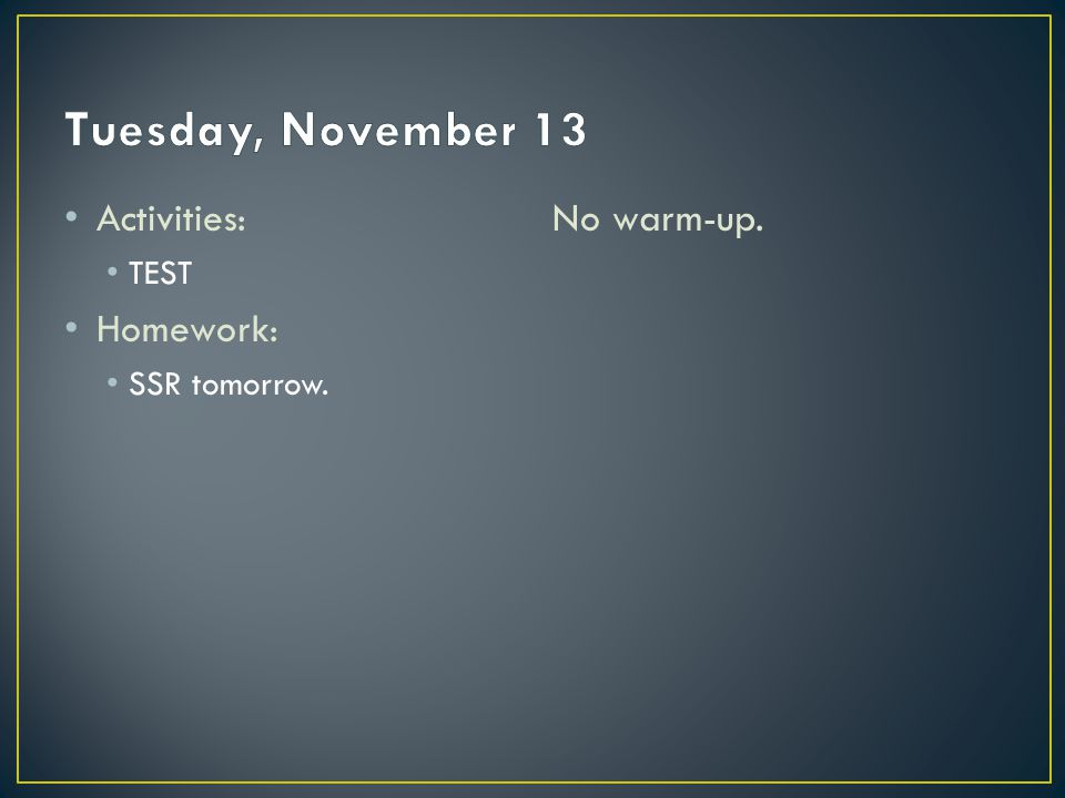 Activities: TEST Homework: SSR tomorrow. No warm-up.