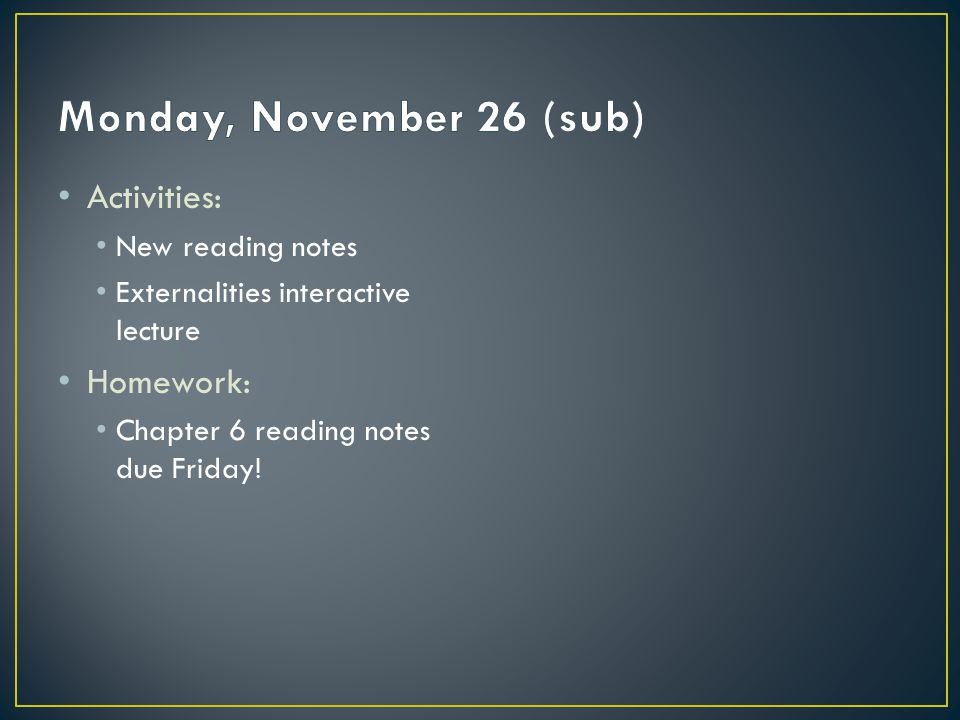 Activities: New reading notes Externalities interactive lecture Homework: Chapter 6 reading notes due Friday!