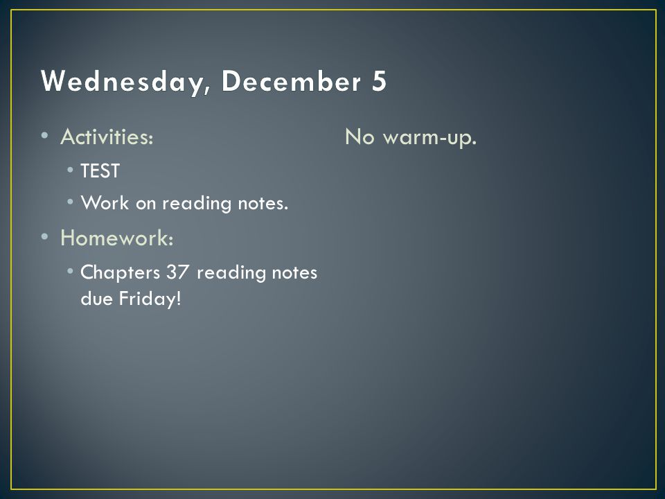 Activities: TEST Work on reading notes. Homework: Chapters 37 reading notes due Friday! No warm-up.