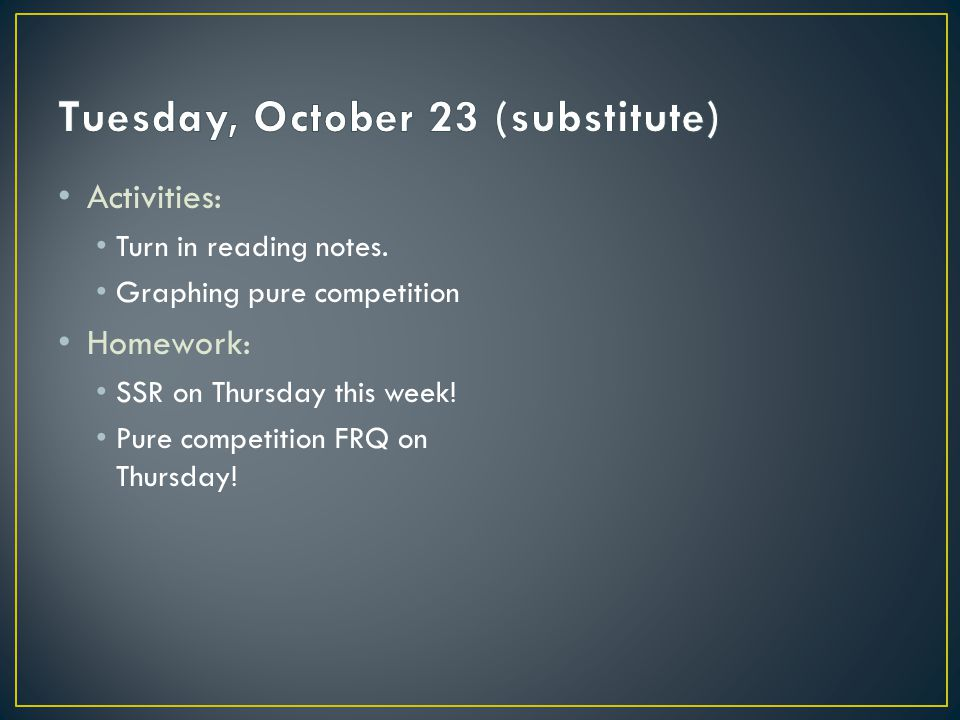 Activities: Turn in reading notes. Graphing pure competition Homework: SSR on Thursday this week.