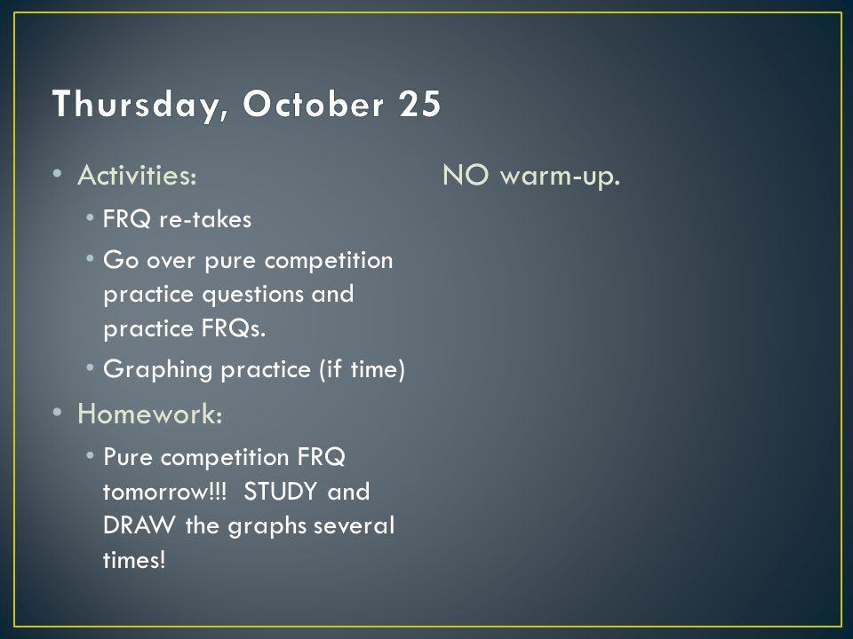 Activities: FRQ re-takes Go over pure competition practice questions and practice FRQs.
