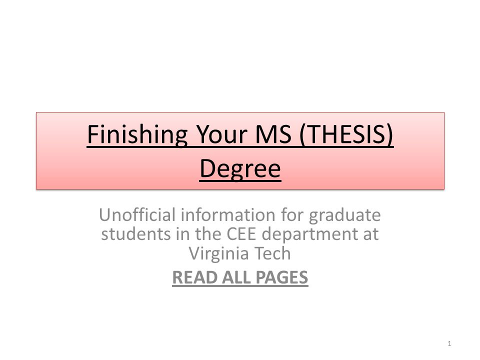 Finishing Your MS (THESIS) Degree Unofficial information for graduate students in the CEE department at Virginia Tech READ ALL PAGES 1