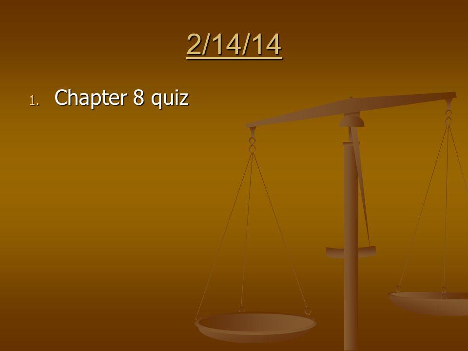 2/14/14 1. Chapter 8 quiz