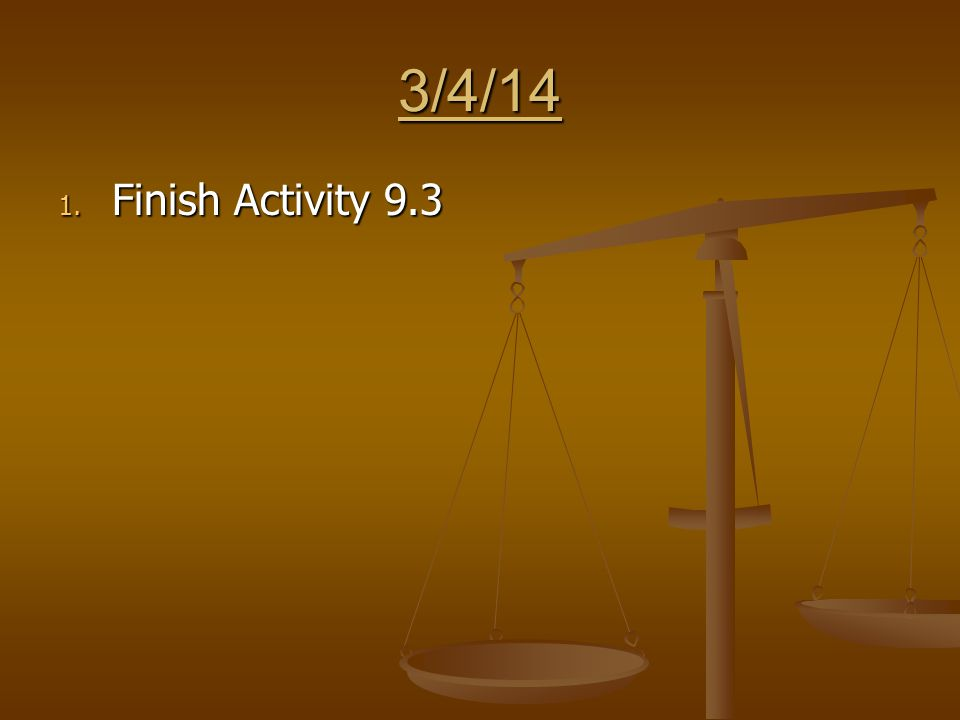 3/4/14 1. Finish Activity 9.3