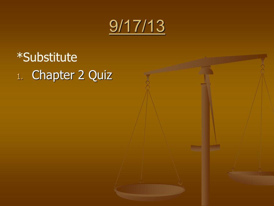 9/17/13 *Substitute 1. Chapter 2 Quiz