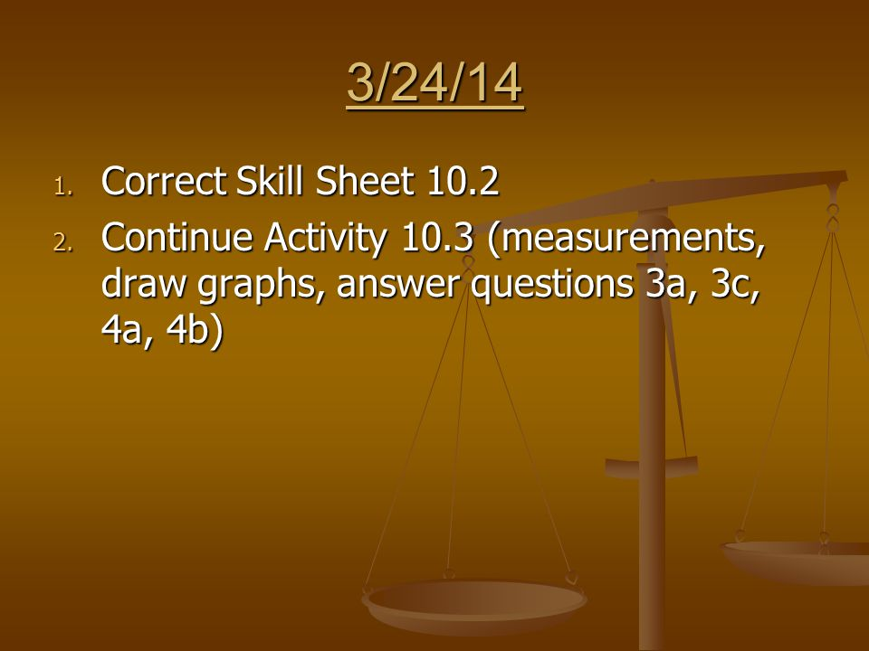 3/24/14 1. Correct Skill Sheet 10.2 2.