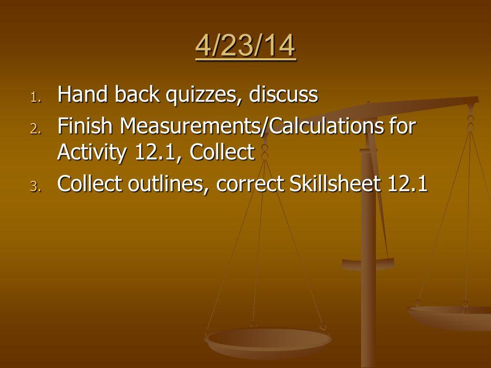 4/23/14 1. Hand back quizzes, discuss 2.