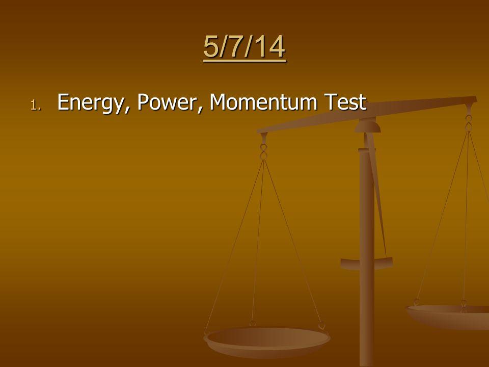 5/7/14 1. Energy, Power, Momentum Test