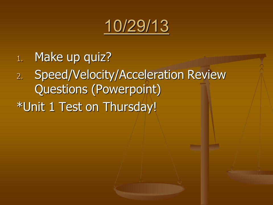 10/29/13 1. Make up quiz. 2.
