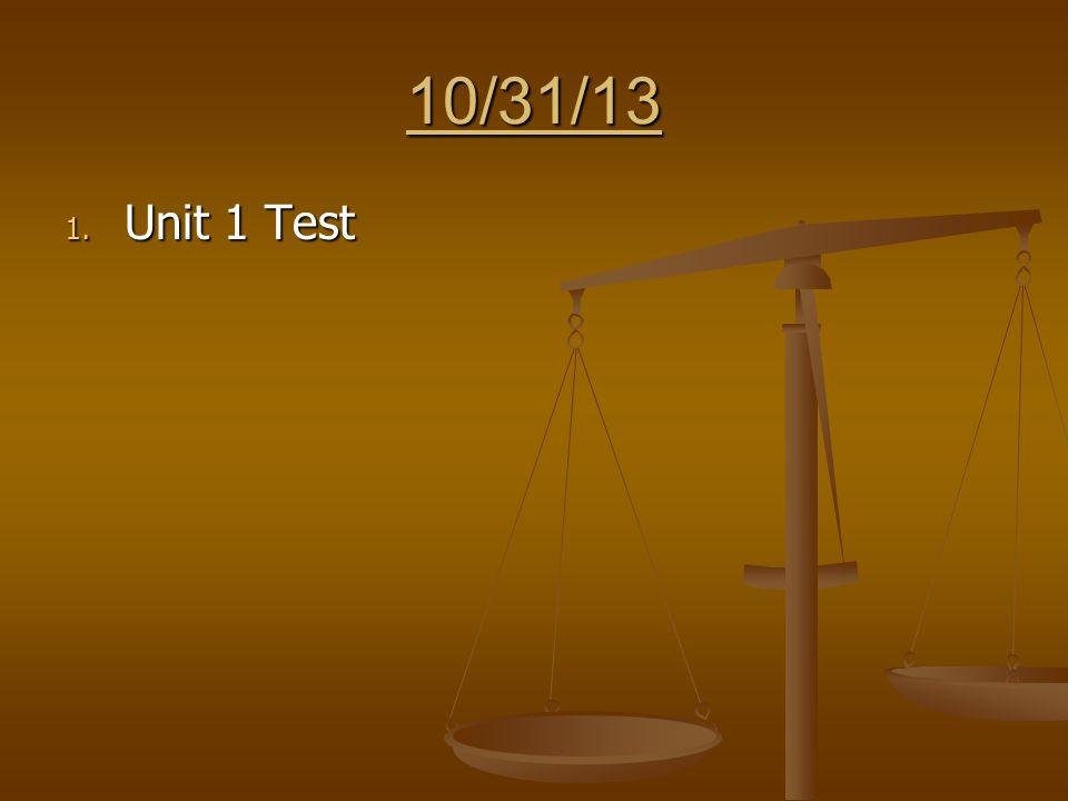 10/31/13 1. Unit 1 Test