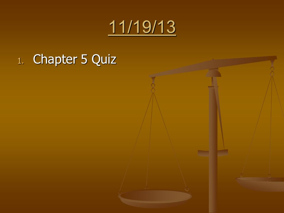 11/19/13 1. Chapter 5 Quiz