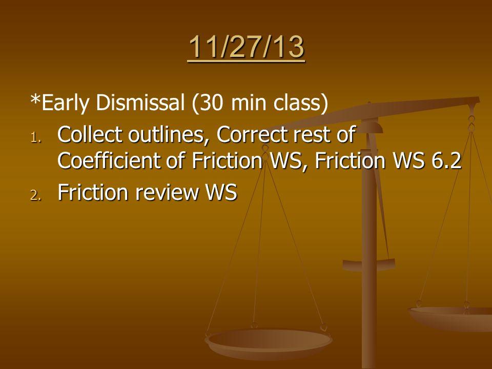 11/27/13 *Early Dismissal (30 min class) 1.