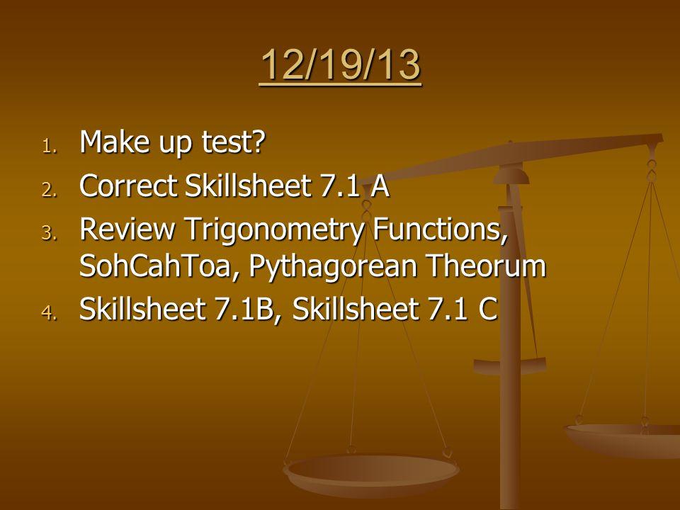 12/19/13 1. Make up test. 2. Correct Skillsheet 7.1 A 3.