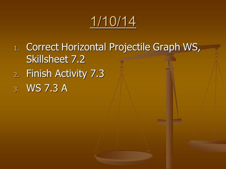 1/10/14 1. Correct Horizontal Projectile Graph WS, Skillsheet 7.2 2.