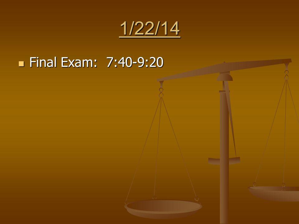 1/22/14 Final Exam: 7:40-9:20 Final Exam: 7:40-9:20