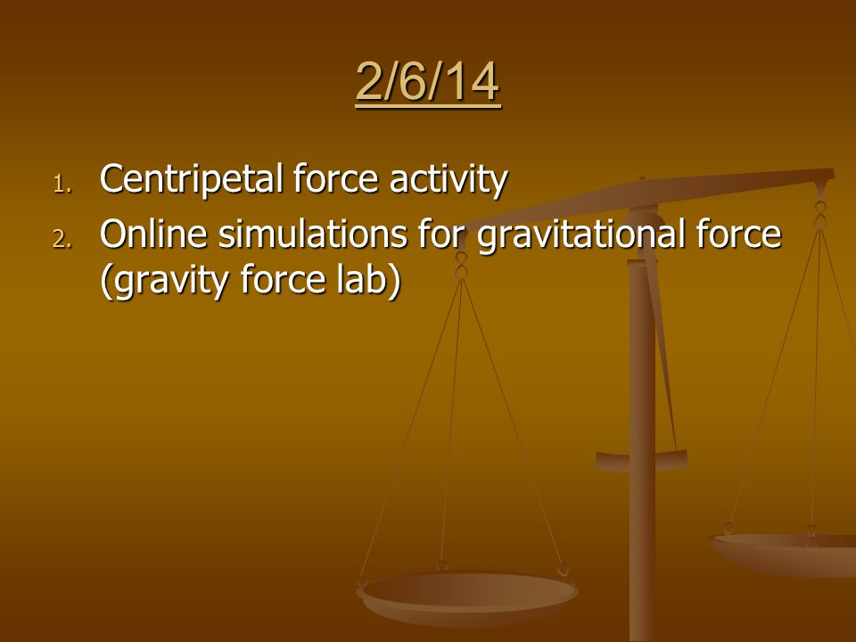 2/6/14 1. Centripetal force activity 2.