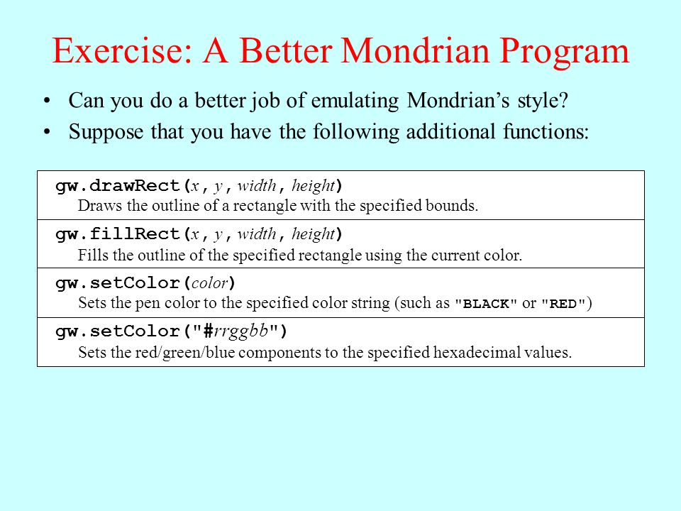 Exercise: A Better Mondrian Program Can you do a better job of emulating Mondrians style.