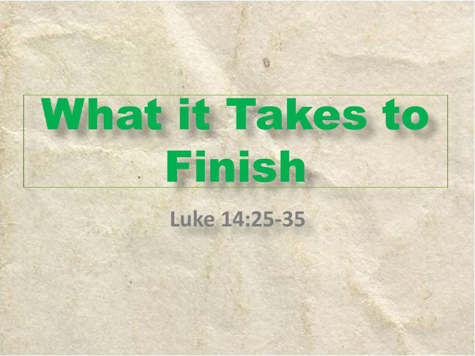 What it Takes to Finish Luke 14:25-35