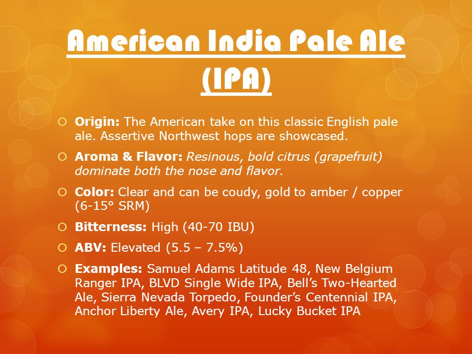 American India Pale Ale (IPA) Origin: The American take on this classic English pale ale.