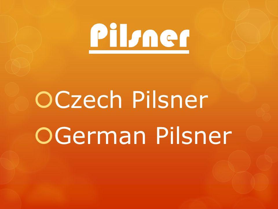 Pilsner Czech Pilsner German Pilsner
