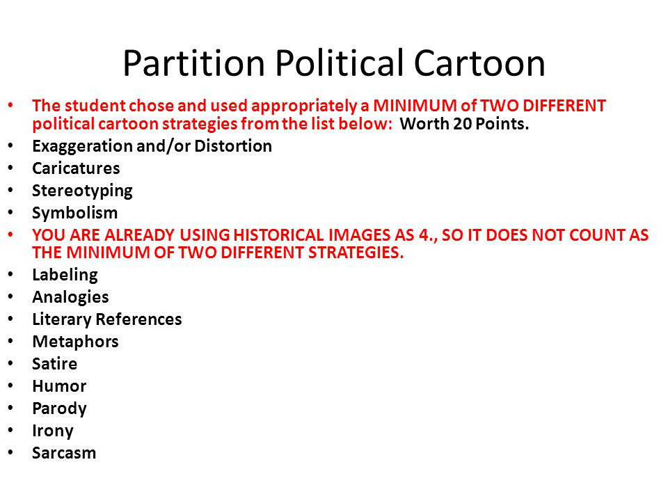 Partition Political Cartoon The student chose and used appropriately a MINIMUM of TWO DIFFERENT political cartoon strategies from the list below: Wort