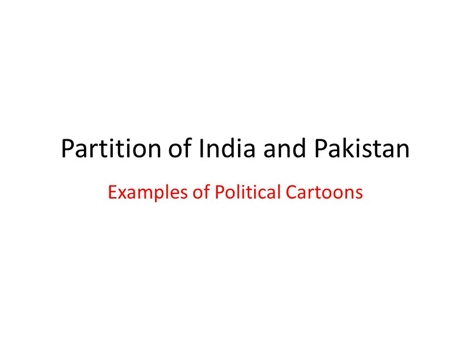 Partition of India and Pakistan Examples of Political Cartoons
