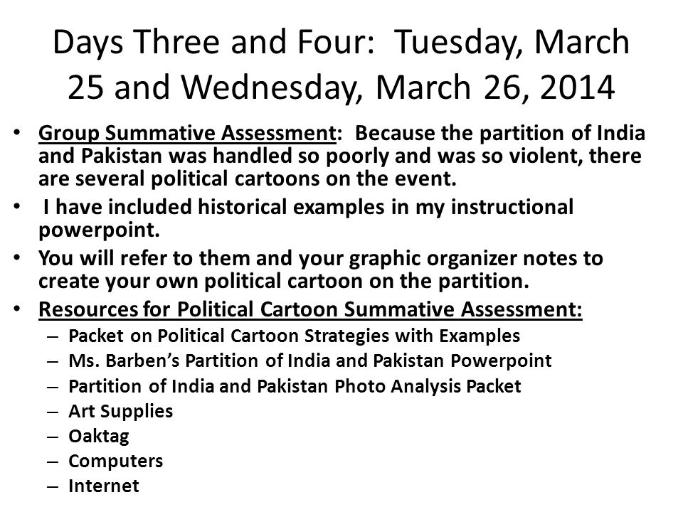 Days Three and Four: Tuesday, March 25 and Wednesday, March 26, 2014 Group Summative Assessment: Because the partition of India and Pakistan was handl